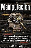 Manipulación: Cuáles son las técnicas de persuasión usadas para influenciar y negociar. ¡Cómo y por qué se termina diciendo que sí! (Libros de autoayuda ... los mejores para no caer en mentiras. nº 5)