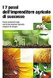 I 7 passi dell'imprenditore agricolo di successo. Come...