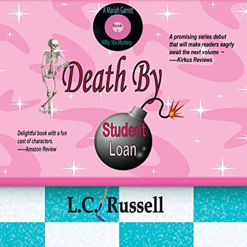 Death by Student Loan     A Mariah Garrett: Nifty 50s Mystery Series, Book 1              By:                                                                                                                                 LC Russell                               Narrated by:                                                                                                                                 Nicoll Laikola                      Length: 6 hrs and 27 mins     Not rated yet     Overall 0.0