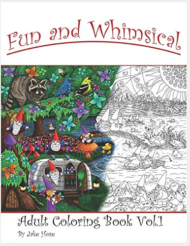Fun and Whimsical Vol 1 Adult Coloring Book by Jake Hose: Relax with this Unique Adult Coloring Book filled with Fun and Whimsical Artworks of ... Fantastical Imagery by Artist Jake Hose.