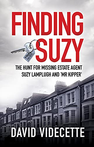 FINDING SUZY: The Hunt for Missing Estate Agent Suzy Lamplugh and 'Mr Kipper' by [David Videcette]