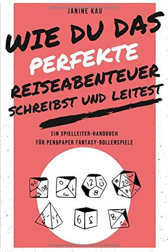 Wie Du das perfekte Reiseabenteuer schreibst und leitest: Ein Spielleiter-Handbuch für Pen&Paper Fantasy-Rollenspiele