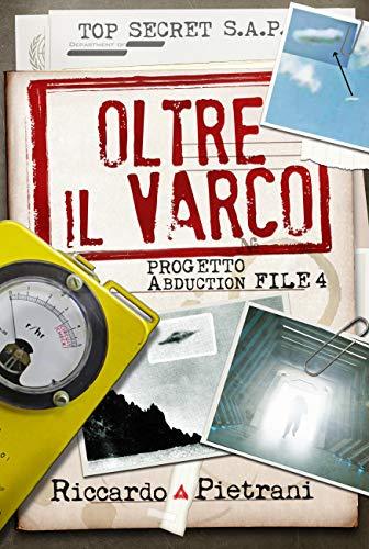Oltre il Varco: Progetto Abduction file 4 (Italian Edition)