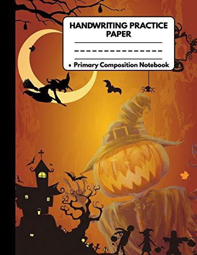 Handwriting Practice Paper Primary Composition Notebook: Special Halloween Gifts for Kids: Spooky Halloween Castle Pumpkin Scarecrow, Witch and ... Preschool, Kindergarten, Pre K, K-3 Students