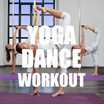 Yoga Dance Workout: Music for Dynamic Yoga Workout and Yoga, World Music and Ethnic Music for Pilates and Yoga Dance, Chill Out, Flamenco and Arabian Music