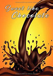Schokolade Notizbuch Sweet like Chocolate: Schokoladiges Notizbuch (German Edition)