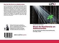 Nivel de Resiliencia en Adolescentes: En Una Institución Educativa de Monsefú, Chiclayo, 2019