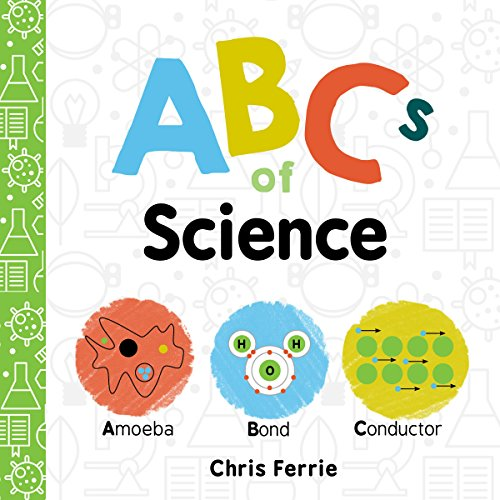 ABCs of Science: The Essential ABC Board Book of First STEM Words from the #1 Science Author for Kids (Science Gifts for Kids) (Baby University)