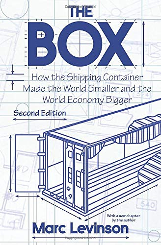 The Box: How the Shipping Container Made the World Smaller and the World Economy Bigger