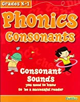 Phonics Consonants: Consonant Sounds You Need to Know to Bea Successful Reader: Grades K-1 (Flash Kids Workbooks)