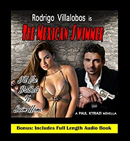 The Mexican Swimmer: A Romantic Crime Noir: Includes Entire Audio Book Download Link by [Paul Kyriazi]