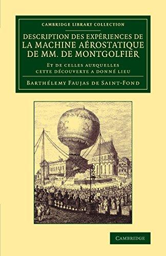 Description des expériences de la machine aérostatique de MM. de Montgolfier: Et de celles auxquelles cette découverte a donné lieu (Cambridge Library Collection - Technology)