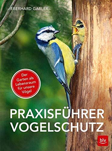 Praxisführer Vogelschutz: Der Garten als Lebensraum für unsere Vögel