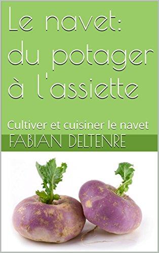 Le navet: du potager à l'assiette: Cultiver et cuisiner le navet (French Edition)