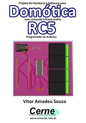 Projeto de Hardware e Software para Domótica com comando infravermelho RC5 Programado no Arduino (Portuguese Edition)