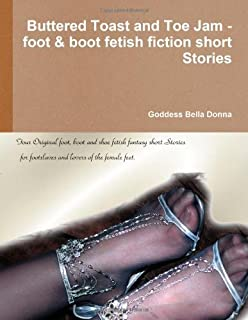 Buttered Toast and Toe Jam - foot & boot fetish fiction short Stories by Goddess Bella Donna 2010-05-03