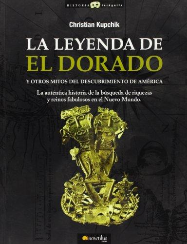 La leyenda de El Dorado y otros mitos del descubrimiento de America / The Legend Of El Dorado And Other Myths About The Discovery Of The Americas (Historia incognita / Unknown History)