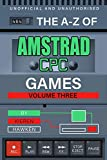 The A-Z of Amstrad CPC Games: Volume 3 (The A-Z of Retro Gaming) (English Edition)