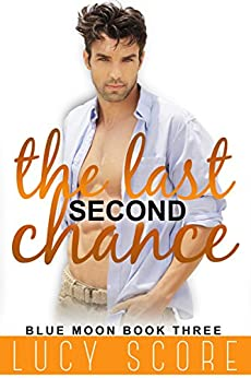 The Last Second Chance: A Small Town Love Story (Blue Moon Book 3) by [Lucy Score]