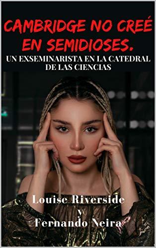 Cambridge no cree en semidioses de Louise Riverside y Fernando Neira