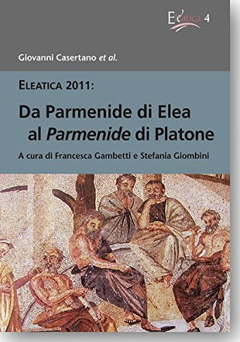 Da Parmenide Di Elea Al Parmenide Di Platone (Eleatica) (English, French and Italian Edition)