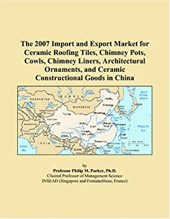 The 2007 Import and Export Market for Ceramic Roofing Tiles, Chimney Pots, Cowls, Chimney Liners, Architectural Ornaments, and Ceramic Constructional Goods in China