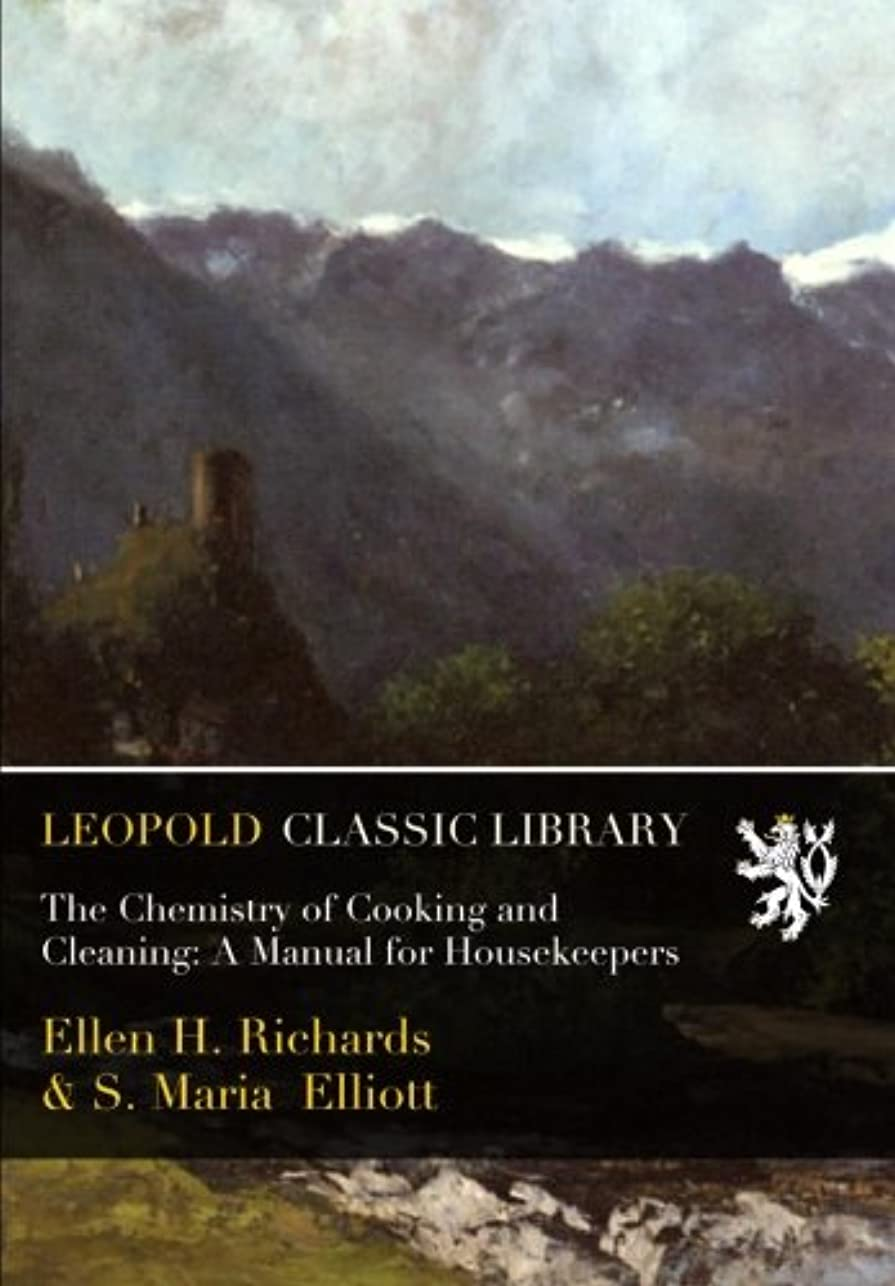 免除確かめるレンチThe Chemistry of Cooking and Cleaning: A Manual for Housekeepers