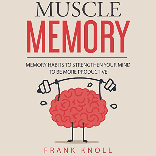 Muscle Memory: Memory Habits to Strengthen Your Mind to Be More Productive cover art