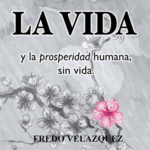 LA VIDA y la prosperidad humana sin vida [LIFE and Lifeless Human Prosperity] audiobook cover art