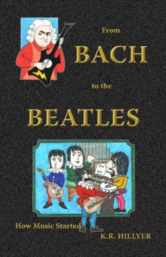 Book: From Bach to the Beatles - How Music Started by K.R. Hillyer