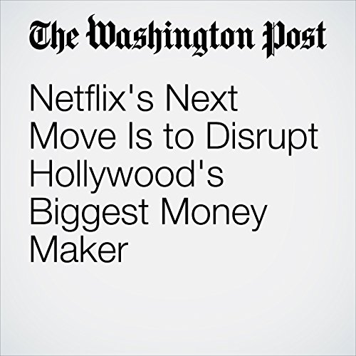 Netflix's Next Move Is to Disrupt Hollywood's Biggest Money Maker copertina