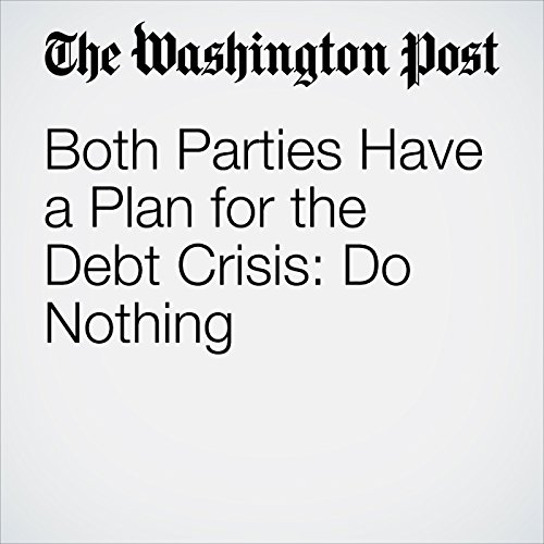 Both Parties Have a Plan for the Debt Crisis: Do Nothing copertina