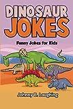 Dinosaur Jokes: Funny Jokes for Kids (Animal Jokes) (Volume 3)