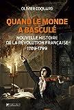 Quand le monde a basculé - Nouvelle histoire de la révolution française: 1789 - 1799