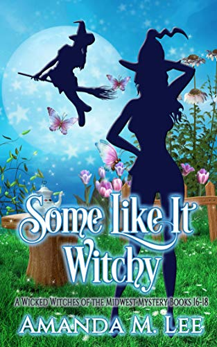 Some Like it Witchy: A Wicked Witches of the Midwest Mystery Books 16-18 by [Amanda M. Lee]