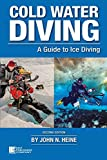 Cold Water Diving: A Guide to Ice Diving, 2nd Edition