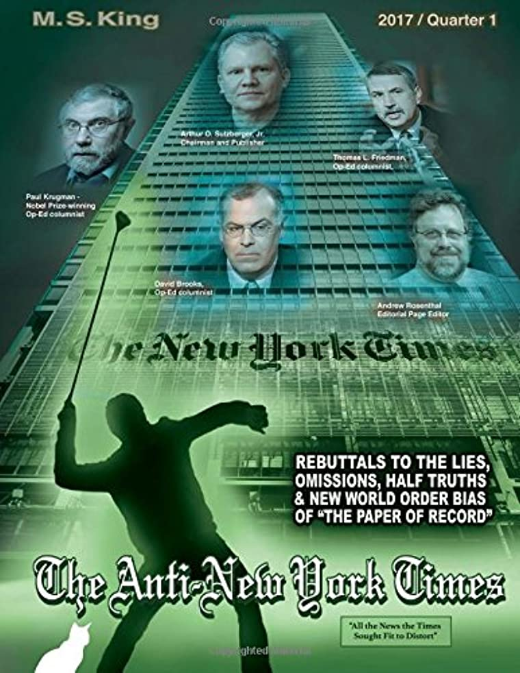 The Anti-New York Times / 2017 / Quarter 1: Rebuttals to the Lies, Omissions and New World Order Bias of the Paper of Record (Volume 9)
