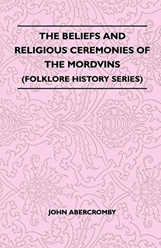 The Beliefs and Religious Ceremonies of the Mordvins (Folklore History Series)