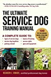 The Ultimate Service Dog Training Manual: 100 Tips for Choosing, Raising, Socializing, and Retiring Your Dog