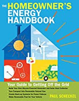 Homeowner's Energy Handbook: Your Guide To Getting Off The Grid