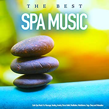 The Best Spa Music - Calm Spa Music For Massage, Healing, Anxiety, Stress Relief, Meditation, Mindfulness, Yoga, Sleep and Relaxation