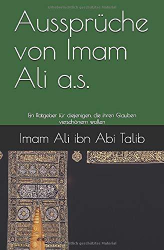 Aussprüche von Imam Ali a.s.: Ein Ratgeber für diejenigen, die ihren Glauben verschönern wollen