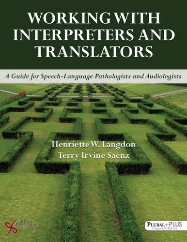 Working with Interpreters and Translators: A Guide for Speech-Language Pathologists and Audiologists