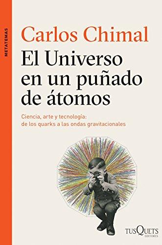 El universo en un puñado de átomos: Ciencia, arte y tecnología de los quarks a las ondas tradicionales (Spanish Edition)