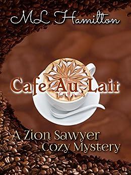 Cafe Au Lait (A Zion Sawyer Cozy Mystery Book 2) by [M.L. Hamilton]