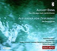 August Enna: Den lille pige med svovlstikkerne; Zemlinsky: Die Seejungfra