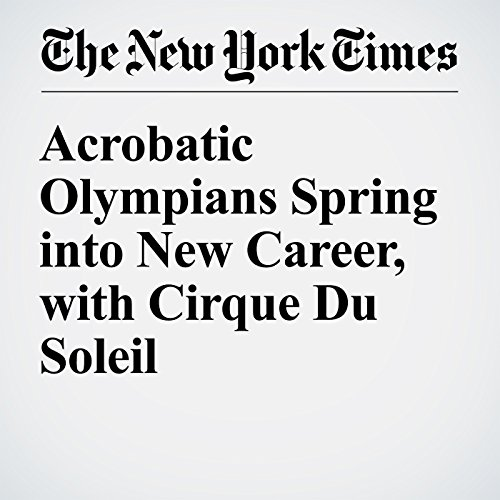 Acrobatic Olympians Spring into New Career, with Cirque Du Soleil cover art