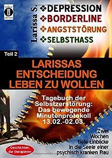 DEPRESSION - BORDERLINE - ANGSTSTOeRUNG - SELBSTHASS Teil 2: Larissas Entscheidung leben zu wollen - Tagebuch der Selbstze...