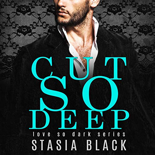 Cut So Deep (A Dark Billionaire Romance) Audiobook By Stasia Black cover art