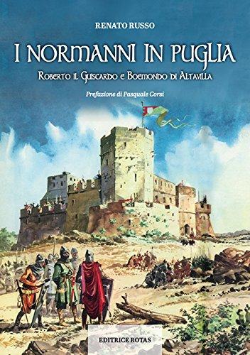 I normanni in Puglia. Roberto il Guiscardo e Boemondo di Altavilla